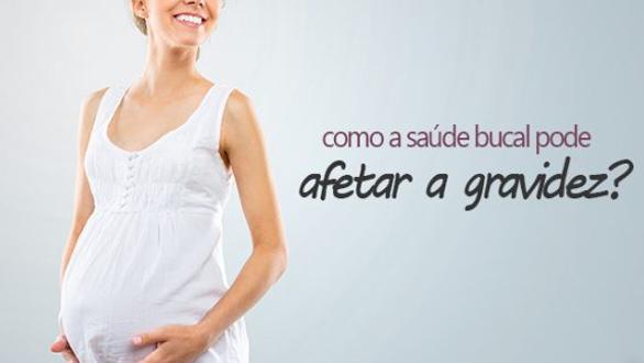 Como a saúde bucal pode afetar a  gravidez?
